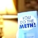 You Do the Meth!