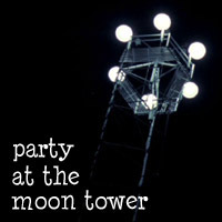 Party at the Moon Tower
